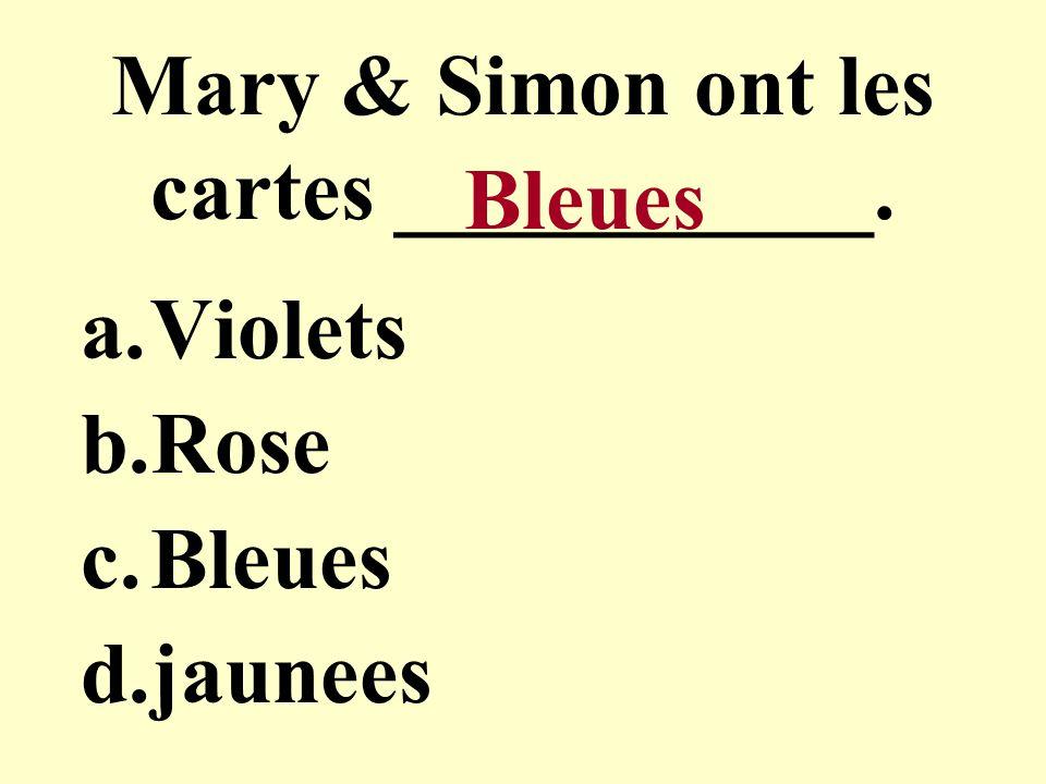 Mary & Simon ont les cartes ___________. a.Violets b.Rose c.Bleues d.jaunees Bleues