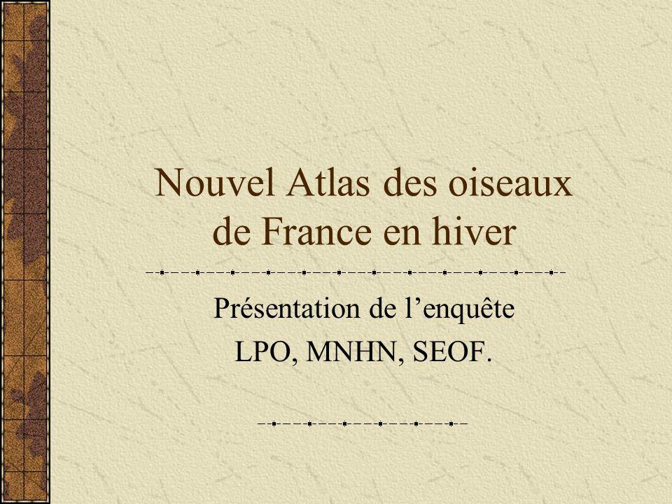 Nouvel Atlas des oiseaux de France en hiver Présentation de lenquête LPO, MNHN, SEOF.