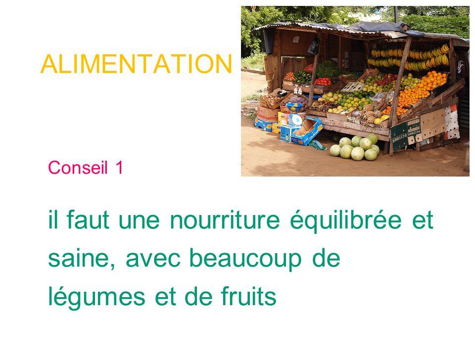 Conseil 1 il faut une nourriture équilibrée et saine, avec beaucoup de légumes et de fruits ALIMENTATION