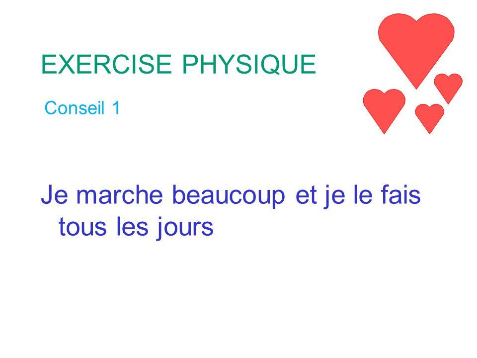 Conseil 1 Je marche beaucoup et je le fais tous les jours EXERCISE PHYSIQUE