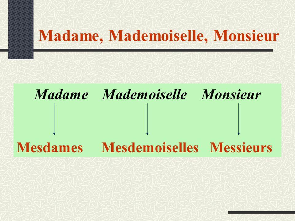 Madame, Mademoiselle, Monsieur Madame Mademoiselle Monsieur Mesdames Mesdemoiselles Messieurs