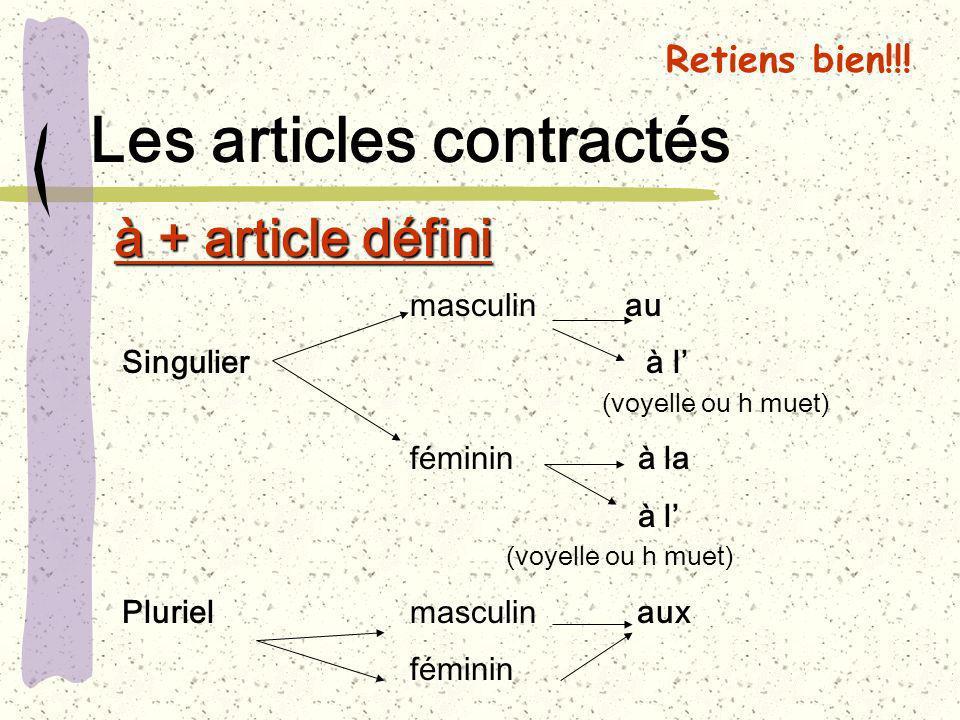 Les articles contractés à + article défini masculin au Singulier à l (voyelle ou h muet) féminin à la à l (voyelle ou h muet) Pluriel masculin aux fém