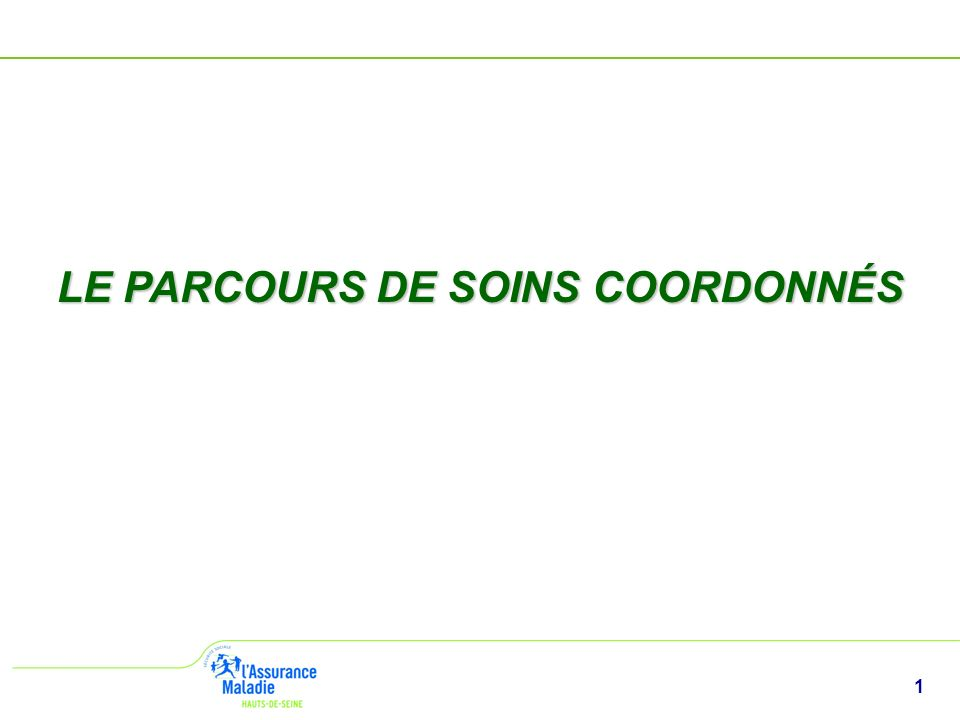 1 LE PARCOURS DE SOINS COORDONNÉS