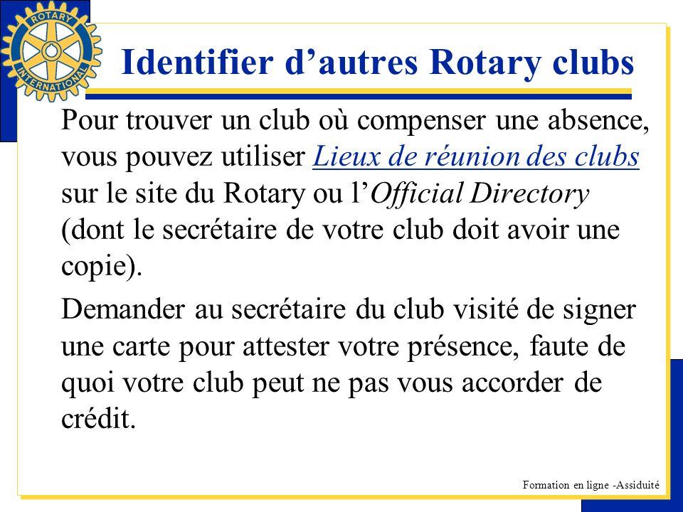 Formation en ligne -Assiduité Identifier dautres Rotary clubs Pour trouver un club où compenser une absence, vous pouvez utiliser Lieux de réunion des