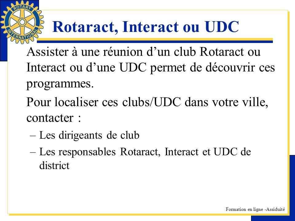 Formation en ligne -Assiduité Rotaract, Interact ou UDC Assister à une réunion dun club Rotaract ou Interact ou dune UDC permet de découvrir ces progr