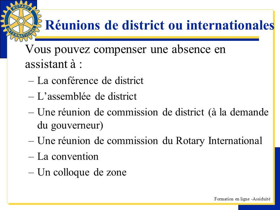 Formation en ligne -Assiduité Réunions de district ou internationales Vous pouvez compenser une absence en assistant à : –La conférence de district –L