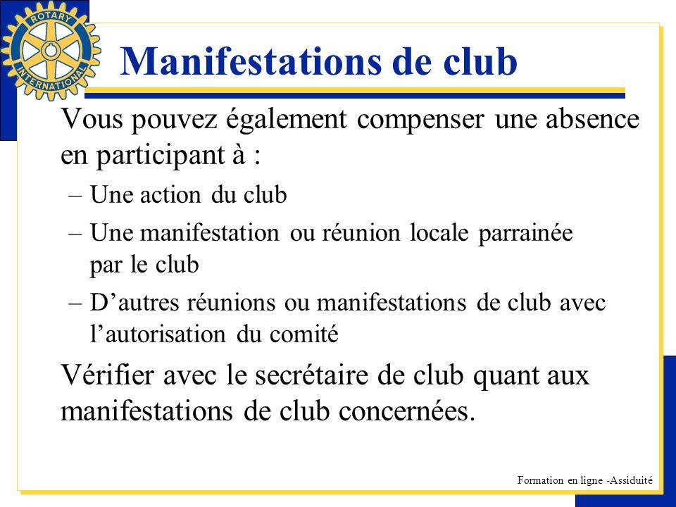 Formation en ligne -Assiduité Manifestations de club Vous pouvez également compenser une absence en participant à : –Une action du club –Une manifesta