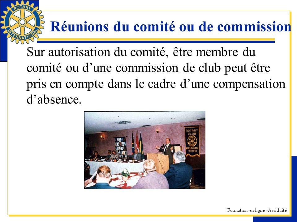Formation en ligne -Assiduité Réunions du comité ou de commission Sur autorisation du comité, être membre du comité ou dune commission de club peut être pris en compte dans le cadre dune compensation dabsence.