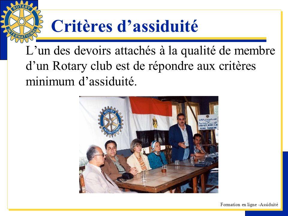 Formation en ligne -Assiduité Critères dassiduité Lun des devoirs attachés à la qualité de membre dun Rotary club est de répondre aux critères minimum