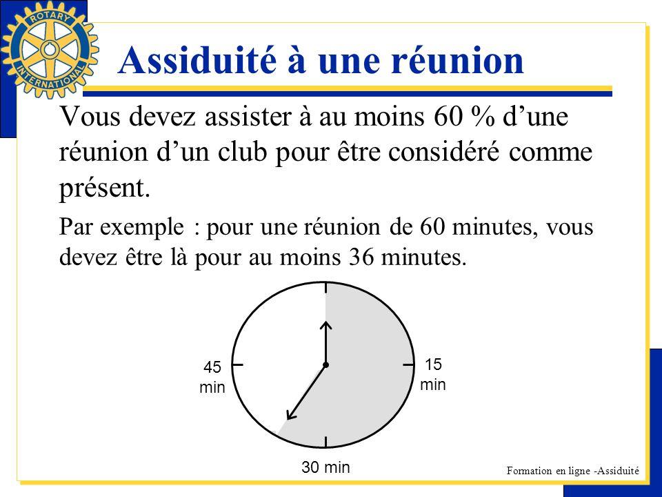 Formation en ligne -Assiduité Assiduité à une réunion Vous devez assister à au moins 60 % dune réunion dun club pour être considéré comme présent. Par