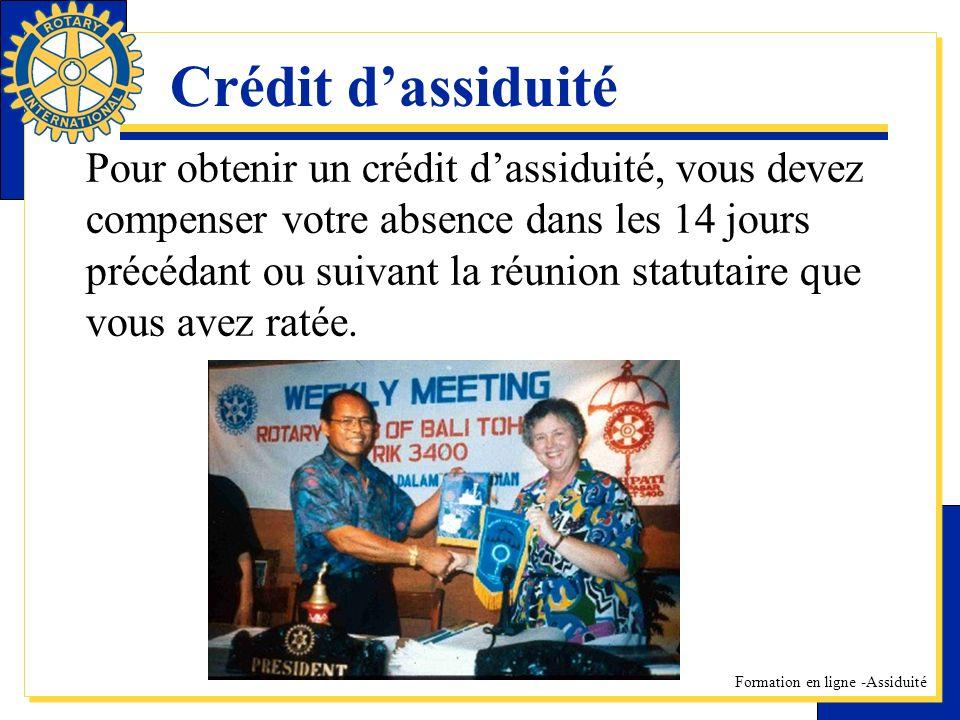 Formation en ligne -Assiduité Crédit dassiduité Pour obtenir un crédit dassiduité, vous devez compenser votre absence dans les 14 jours précédant ou suivant la réunion statutaire que vous avez ratée.