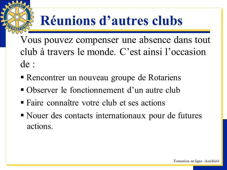 Formation en ligne -Assiduité Réunions dautres clubs Vous pouvez compenser une absence dans tout club à travers le monde. Cest ainsi loccasion de : Re