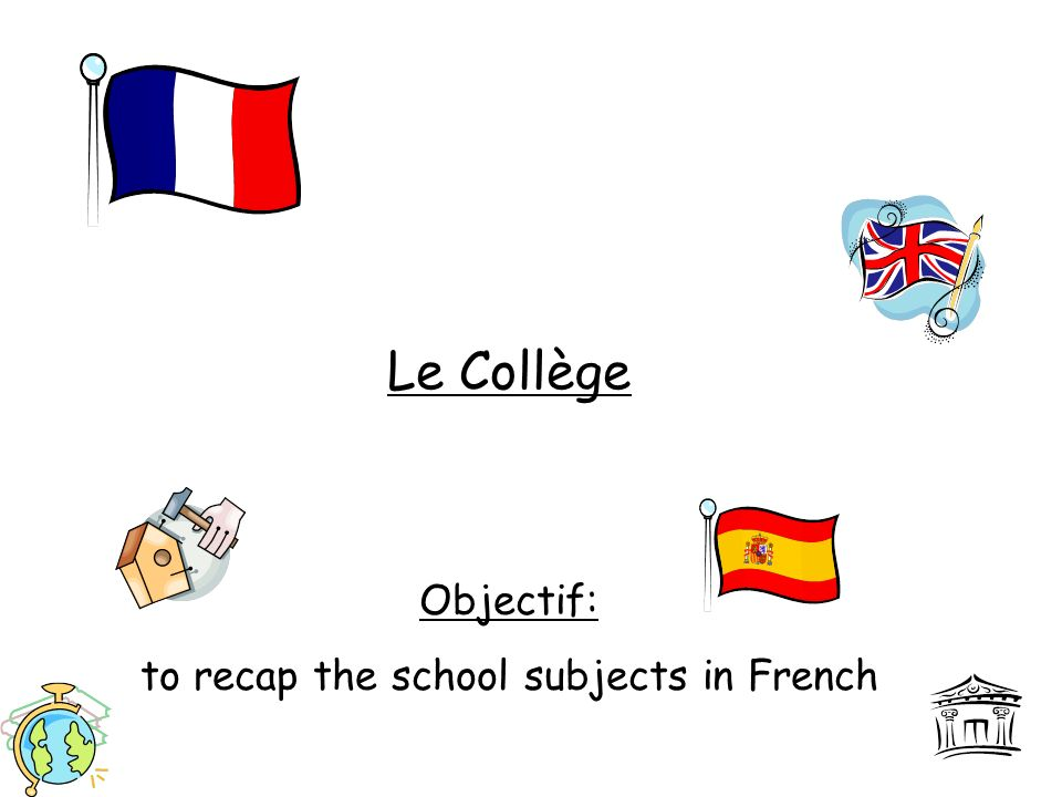 Le Collège Objectif: to recap the school subjects in French