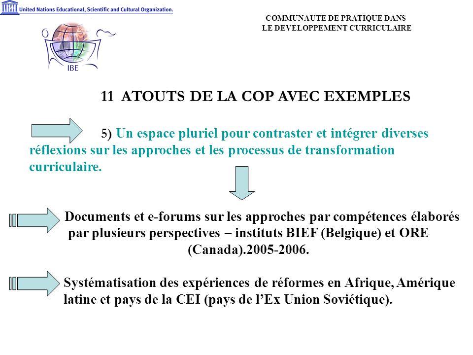 11 ATOUTS DE LA COP AVEC EXEMPLES 5) Un espace pluriel pour contraster et intégrer diverses réflexions sur les approches et les processus de transformation curriculaire.