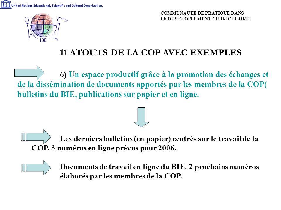 11 ATOUTS DE LA COP AVEC EXEMPLES 6) Un espace productif grâce à la promotion des échanges et de la dissémination de documents apportés par les membres de la COP( bulletins du BIE, publications sur papier et en ligne.