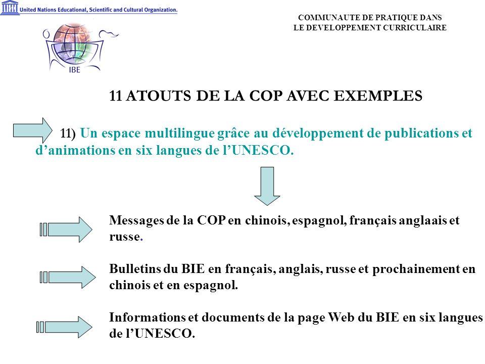 11 ATOUTS DE LA COP AVEC EXEMPLES 11) Un espace multilingue grâce au développement de publications et danimations en six langues de lUNESCO.
