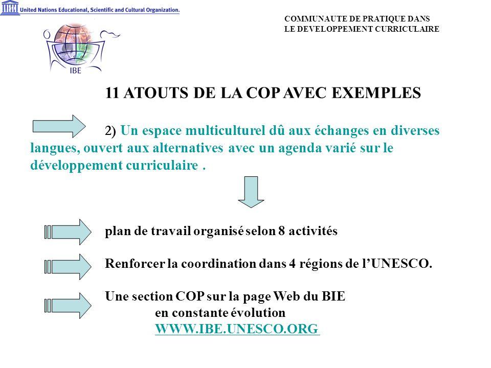 11 ATOUTS DE LA COP AVEC EXEMPLES 2) Un espace multiculturel dû aux échanges en diverses langues, ouvert aux alternatives avec un agenda varié sur le développement curriculaire.
