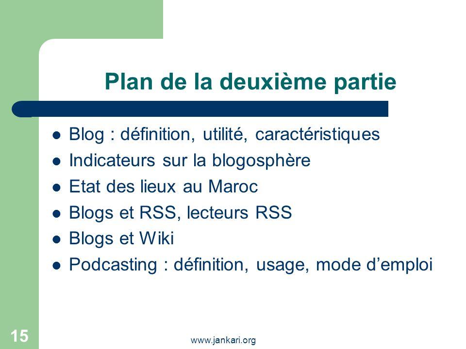 www.jankari.org 15 Plan de la deuxième partie Blog : définition, utilité, caractéristiques Indicateurs sur la blogosphère Etat des lieux au Maroc Blog