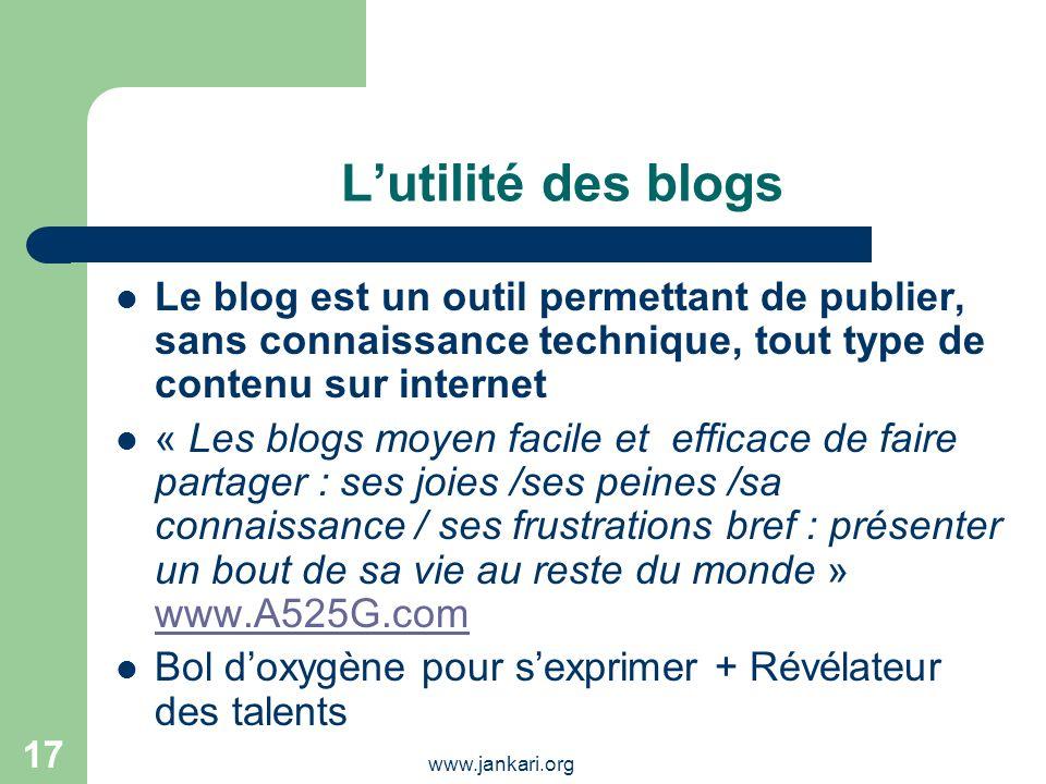www.jankari.org 17 Lutilité des blogs Le blog est un outil permettant de publier, sans connaissance technique, tout type de contenu sur internet « Les