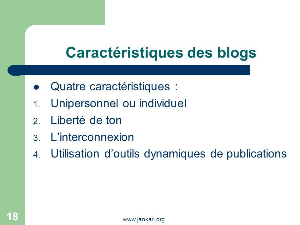 www.jankari.org 18 Caractéristiques des blogs Quatre caractéristiques : 1. Unipersonnel ou individuel 2. Liberté de ton 3. Linterconnexion 4. Utilisat
