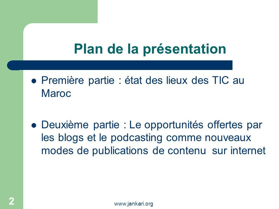 www.jankari.org 2 Plan de la présentation Première partie : état des lieux des TIC au Maroc Deuxième partie : Le opportunités offertes par les blogs e