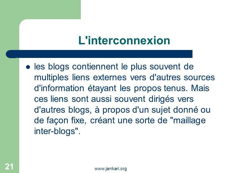 www.jankari.org 21 L'interconnexion les blogs contiennent le plus souvent de multiples liens externes vers d'autres sources d'information étayant les