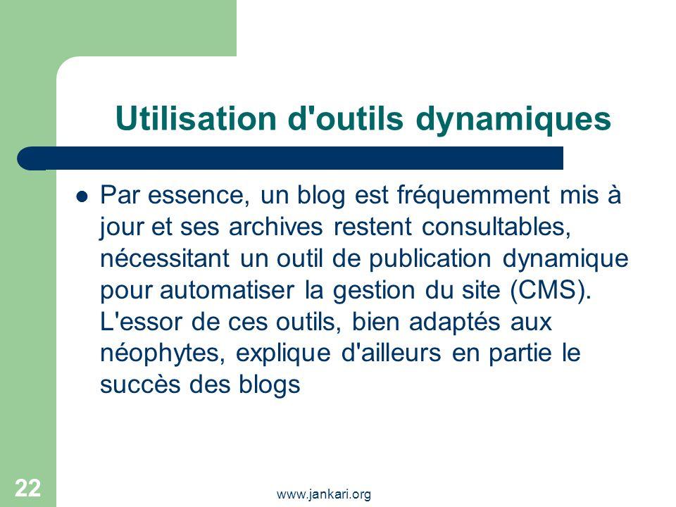 www.jankari.org 22 Utilisation d'outils dynamiques Par essence, un blog est fréquemment mis à jour et ses archives restent consultables, nécessitant u