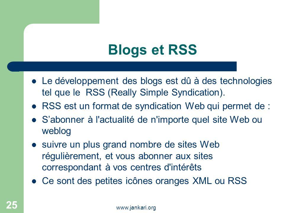 www.jankari.org 25 Blogs et RSS Le développement des blogs est dû à des technologies tel que le RSS (Really Simple Syndication). RSS est un format de