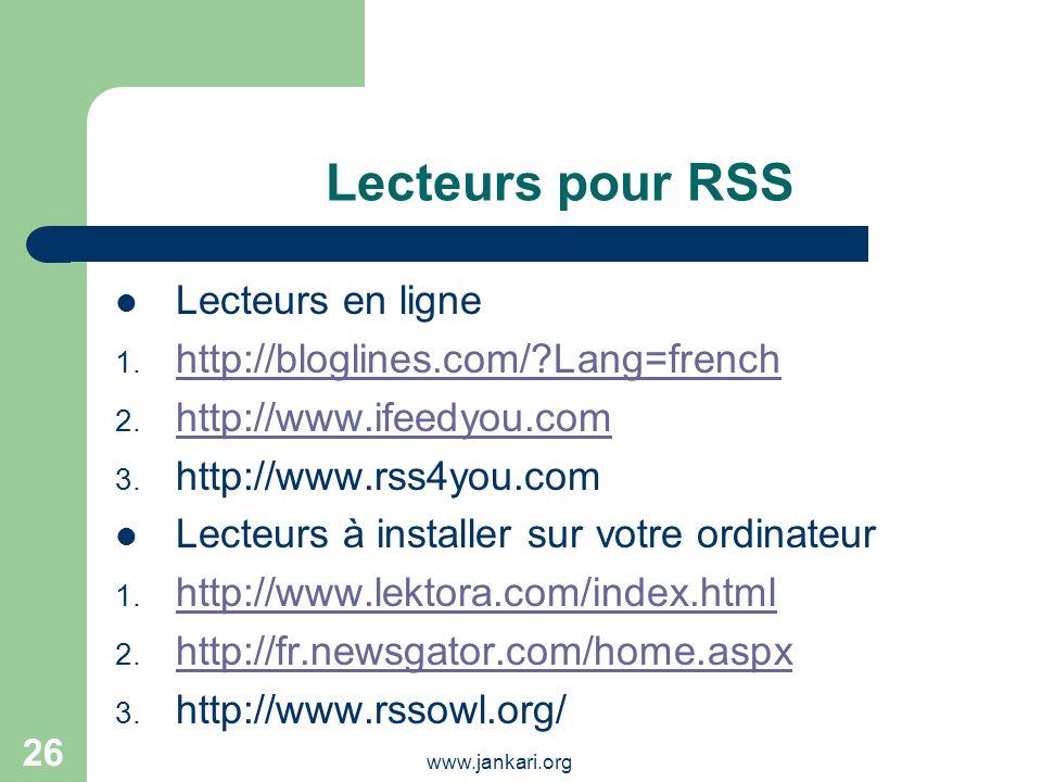 www.jankari.org 26 Lecteurs pour RSS Lecteurs en ligne 1. http://bloglines.com/?Lang=french http://bloglines.com/?Lang=french 2. http://www.ifeedyou.c