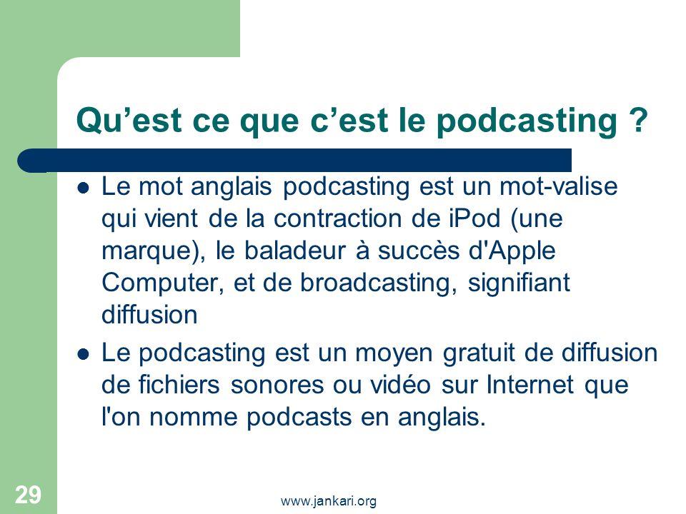 www.jankari.org 29 Quest ce que cest le podcasting ? Le mot anglais podcasting est un mot-valise qui vient de la contraction de iPod (une marque), le