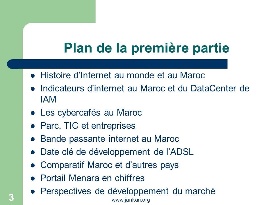 www.jankari.org 3 Plan de la première partie Histoire dInternet au monde et au Maroc Indicateurs dinternet au Maroc et du DataCenter de IAM Les cyberc