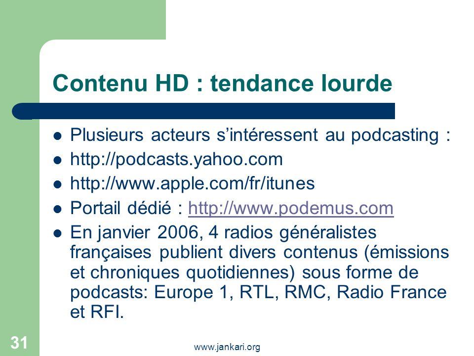www.jankari.org 31 Contenu HD : tendance lourde Plusieurs acteurs sintéressent au podcasting : http://podcasts.yahoo.com http://www.apple.com/fr/itune