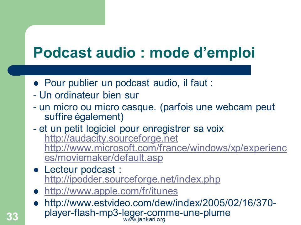 www.jankari.org 33 Podcast audio : mode demploi Pour publier un podcast audio, il faut : - Un ordinateur bien sur - un micro ou micro casque. (parfois