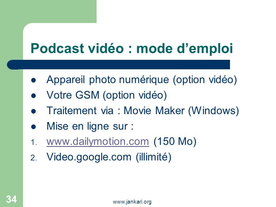 www.jankari.org 34 Podcast vidéo : mode demploi Appareil photo numérique (option vidéo) Votre GSM (option vidéo) Traitement via : Movie Maker (Windows