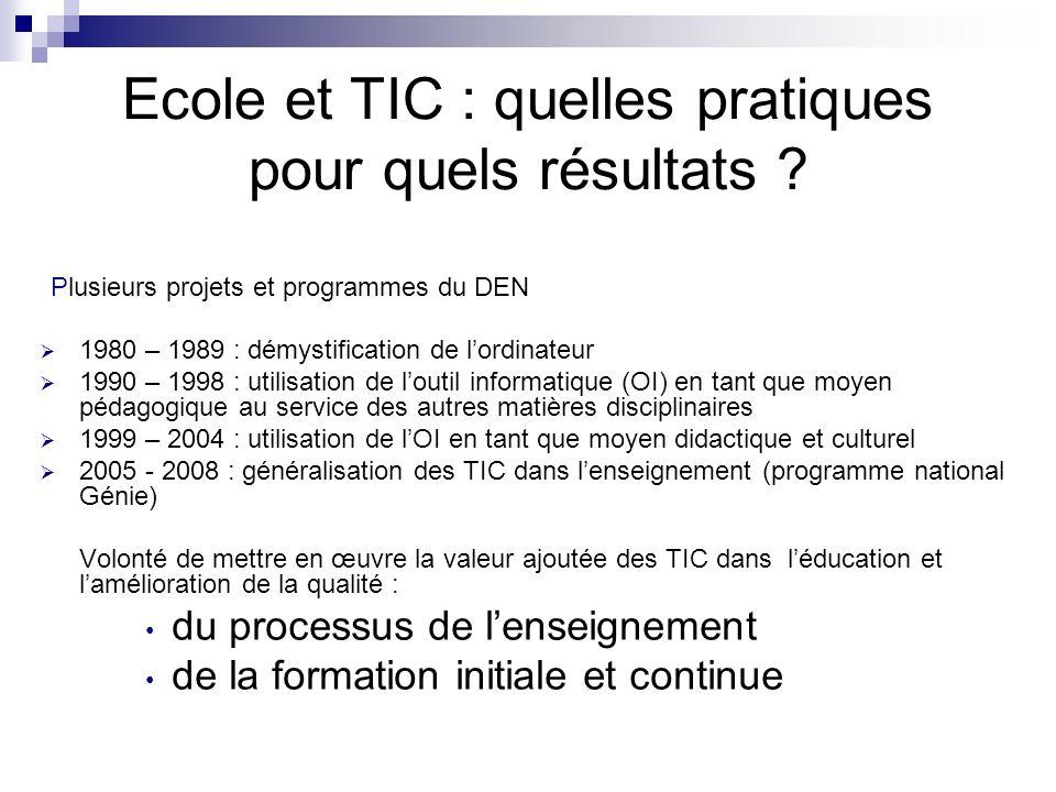 Ecole et TIC : quelles pratiques pour quels résultats ? Plusieurs projets et programmes du DEN 1980 – 1989 : démystification de lordinateur 1990 – 199