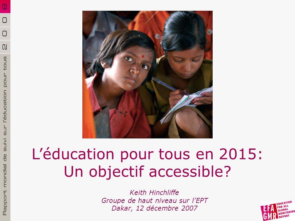 Keith Hinchliffe Groupe de haut niveau sur lEPT Dakar, 12 décembre 2007 Léducation pour tous en 2015: Un objectif accessible