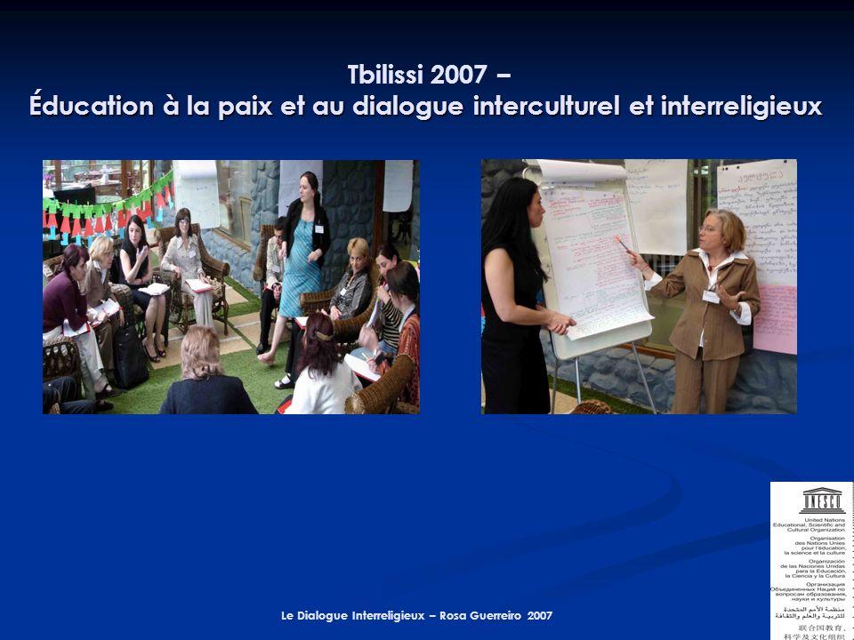 Le Dialogue Interreligieux – Rosa Guerreiro 2007 Éducation à la paix et au dialogue interculturel et interreligieux Tbilissi 2007 – Éducation à la paix et au dialogue interculturel et interreligieux
