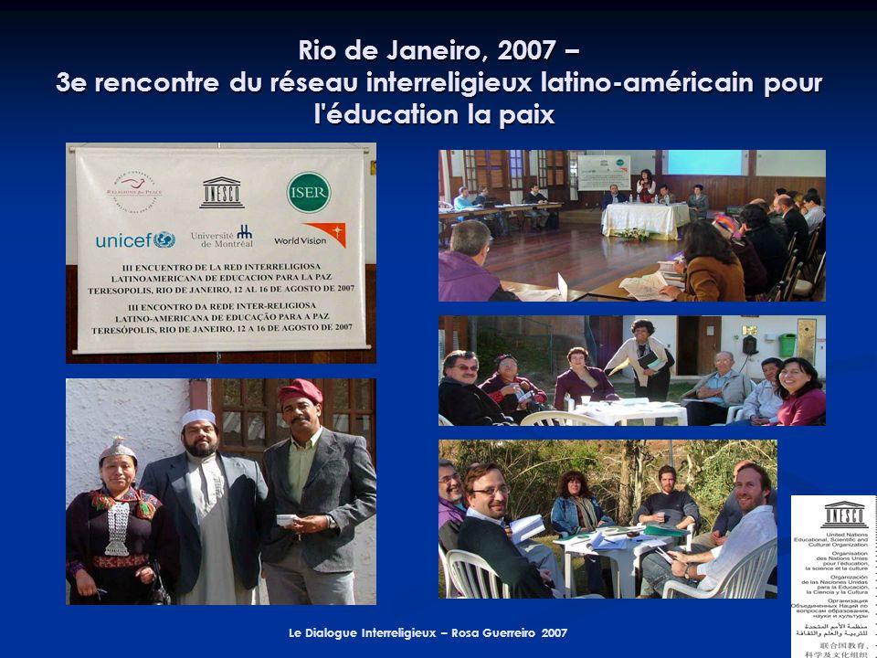 Le Dialogue Interreligieux – Rosa Guerreiro 2007 Rio de Janeiro, 2007 – 3e rencontre du réseau interreligieux latino-américain pour l éducation la paix Rio de Janeiro, 2007 – 3e rencontre du réseau interreligieux latino-américain pour l éducation la paix
