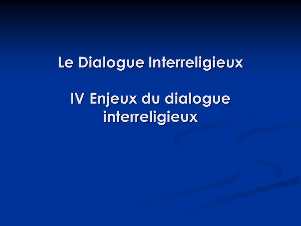 Le Dialogue Interreligieux IV Enjeux du dialogue interreligieux