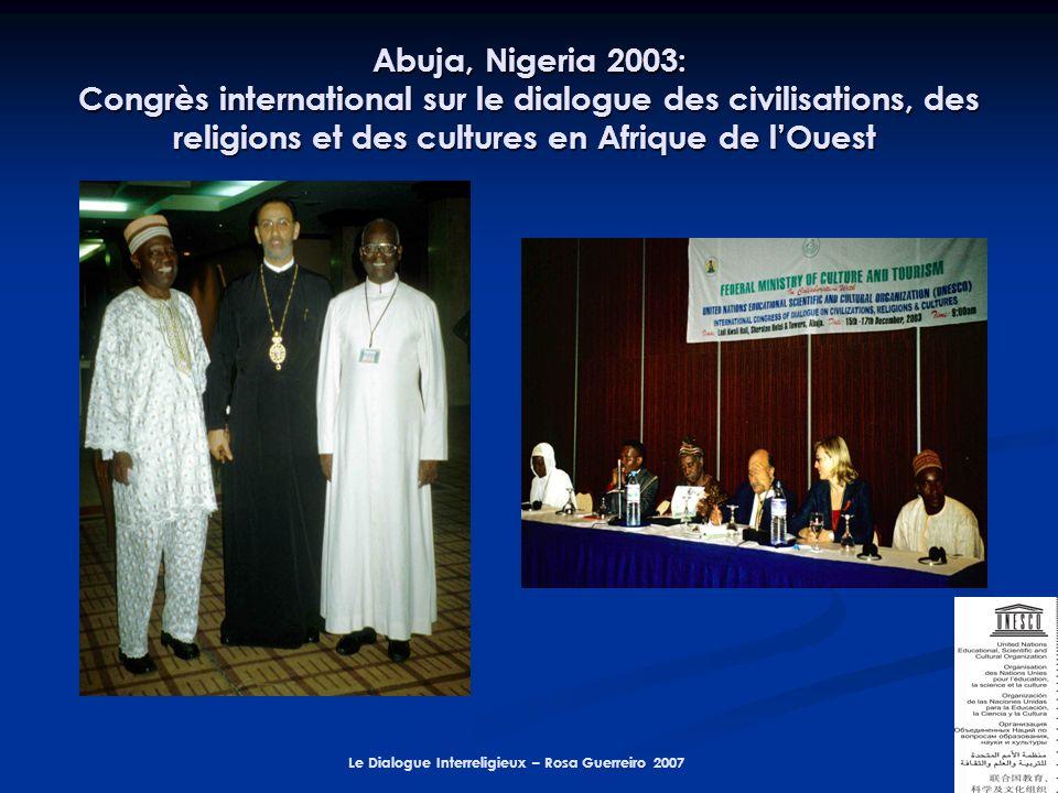 Le Dialogue Interreligieux – Rosa Guerreiro 2007 Abuja, Nigeria 2003: Congrès international sur le dialogue des civilisations, des religions et des cultures en Afrique de lOuest Abuja, Nigeria 2003: Congrès international sur le dialogue des civilisations, des religions et des cultures en Afrique de lOuest