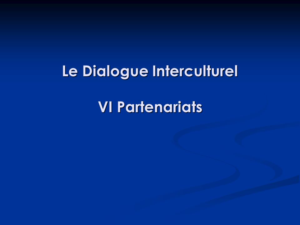 Le Dialogue Interculturel VI Partenariats