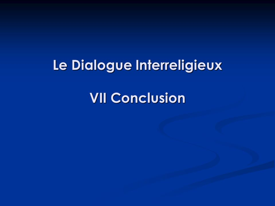 Le Dialogue Interreligieux VII Conclusion