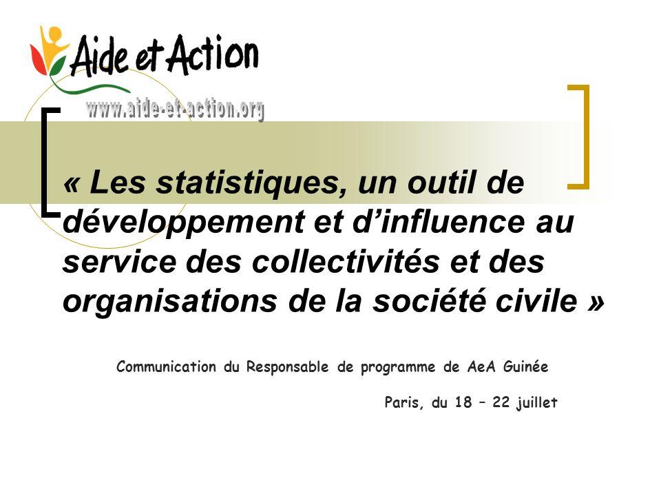 « Les statistiques, un outil de développement et dinfluence au service des collectivités et des organisations de la société civile » Communication du Responsable de programme de AeA Guinée Paris, du 18 – 22 juillet