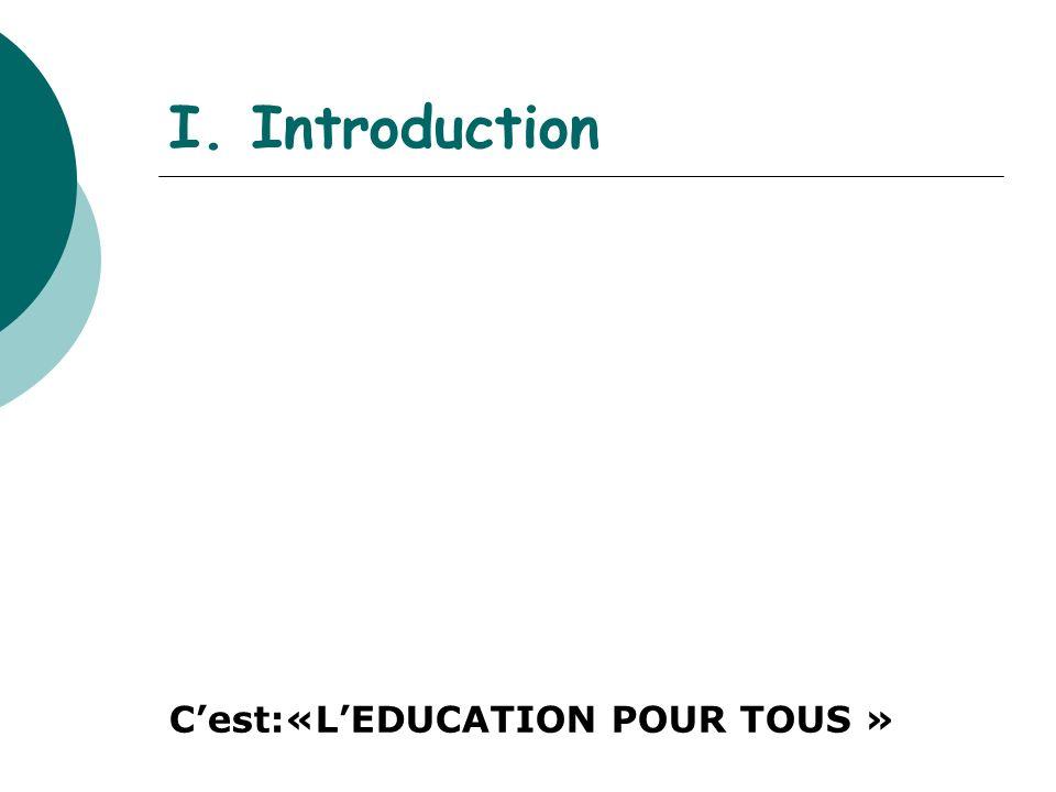 I. Introduction Cest:«LEDUCATION POUR TOUS »