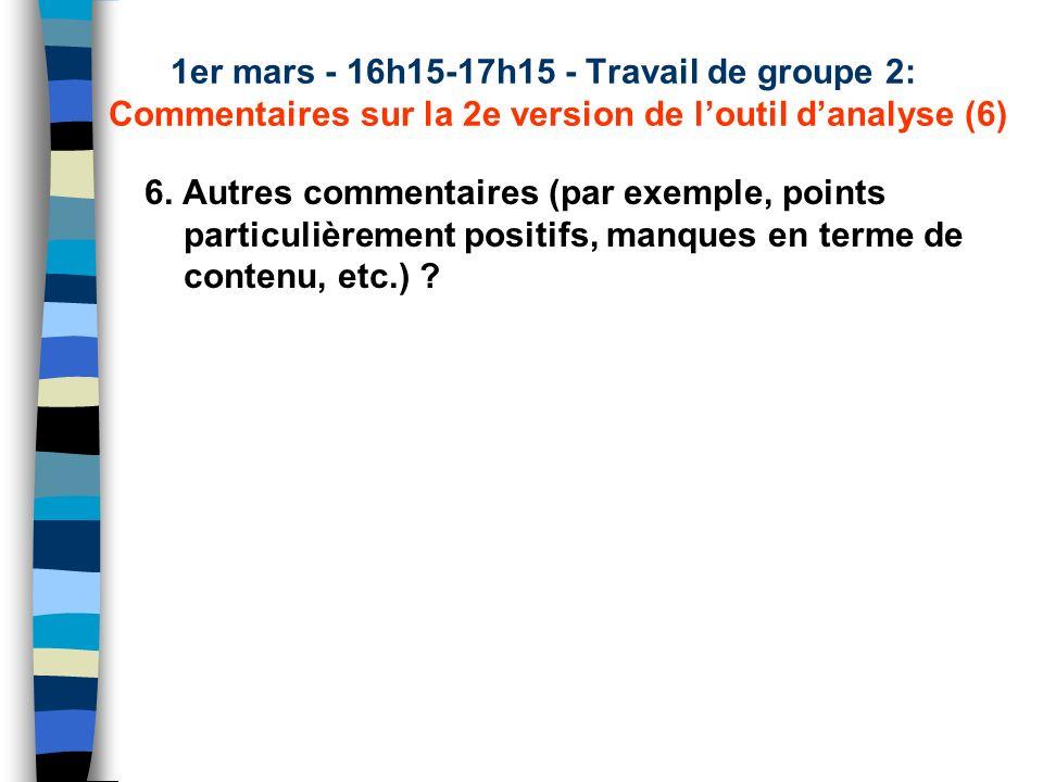 1er mars - 16h15-17h15 - Travail de groupe 2: Commentaires sur la 2e version de loutil danalyse (6) 6. Autres commentaires (par exemple, points partic
