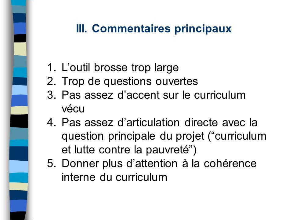 III. Commentaires principaux 1.Loutil brosse trop large 2.Trop de questions ouvertes 3.Pas assez daccent sur le curriculum vécu 4.Pas assez darticulat