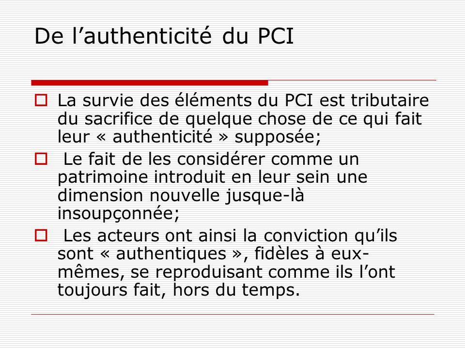 De lauthenticité du PCI La survie des éléments du PCI est tributaire du sacrifice de quelque chose de ce qui fait leur « authenticité » supposée; Le f