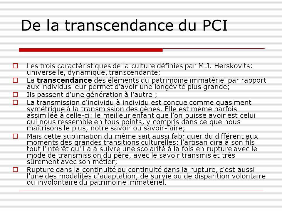 De la transcendance du PCI Les trois caractéristiques de la culture définies par M.J. Herskovits: universelle, dynamique, transcendante; La transcenda