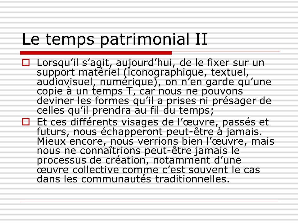 Le temps patrimonial II Lorsquil sagit, aujourdhui, de le fixer sur un support matériel (iconographique, textuel, audiovisuel, numérique), on nen gard
