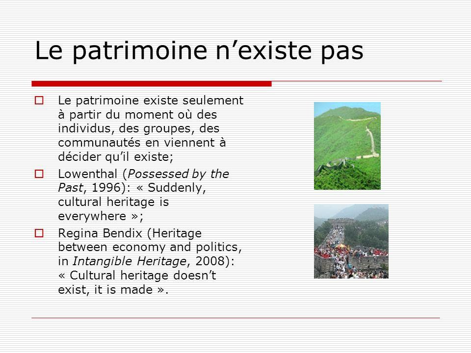 Le patrimoine nexiste pas Le patrimoine existe seulement à partir du moment où des individus, des groupes, des communautés en viennent à décider quil